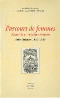 Parcours de femmes : réalités et représentations, Saint-Etienne, 1880-1950