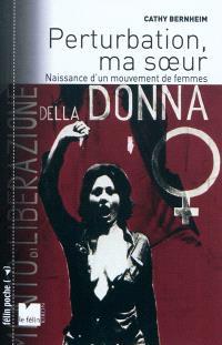 Perturbation, ma soeur : naissance d'un mouvement de femmes : 1970-1972