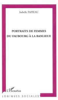 Portraits de femmes du faubourg à la banlieue