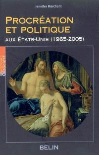 Procréation et politique aux Etats-Unis (1965-2005)