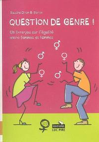 Question de genre ! : un livre-jeu sur l'égalité entre femmes et hommes