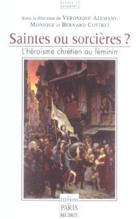 Saintes ou sorcières ? : l'héroïsme chrétien au féminin