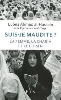 Suis-je maudite ? : la femme, la charia et le Coran