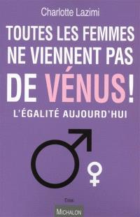 Toutes les femmes ne viennent pas de Vénus : l'égalité aujourd'hui