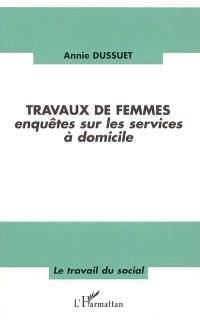 Travaux de femmes : enquêtes sur les services à domicile