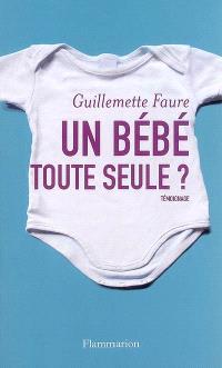 Un bébé toute seule ? : témoignage