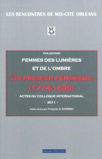 Un premier féminisme (1774-1830) : femmes des lumières et de l'ombre : actes du colloque international (24-26 mars 2011)