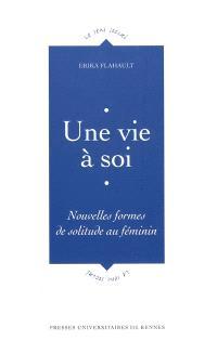 Une vie à soi : nouvelles formes de solitude au féminin