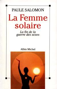 La femme solaire : la fin de la guerre des sexes