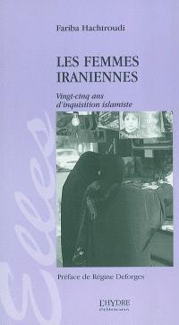 Les femmes iraniennes : vingt-cinq ans d'inquisition islamiste