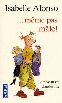 Même pas mâle ! : la révolution clandestine