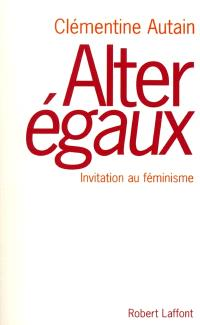 Alter égaux : invitation au féminisme