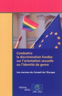 Combattre la discrimination fondée sur l'orientation sexuelle ou l'identité de genre : les normes du Conseil de l'Europe