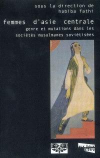 Femmes d'Asie centrale : genre et mutations dans les sociétés musulmanes soviétisées