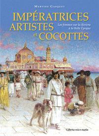 Impératrices, artistes et cocottes : les femmes sur la Riviera à la Belle Epoque