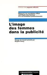 L'image des femmes dans la publicité : rapport à la secrétaire d'Etat aux Droits des femmes et à la formation professionnelle