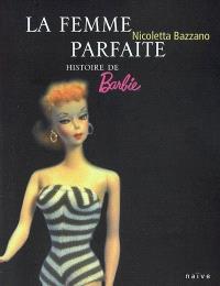 La femme parfaite : histoire de Barbie