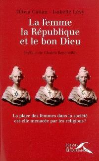 La femme, la République et le bon Dieu : la place des femmes dans la société est-elle menacée par les religions ?