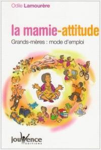La mamie-attitude : grands-mères, mode d'emploi
