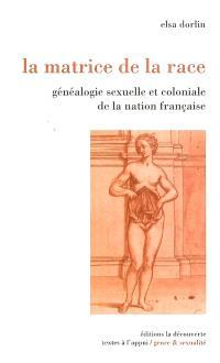 La matrice de la race : généalogie sexuelle et coloniale de la nation française