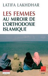 Les femmes au miroir de l'orthodoxie islamique