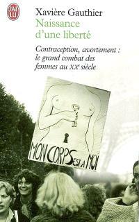Naissance d'une liberté : avortement, contraception : le grand combat des femmes au XXe siècle