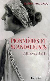 Pionnières et scandaleuses : l'histoire au féminin