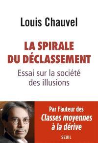 La spirale du déclassement : essai sur la société des illusions