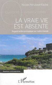 La vraie vie est absente : regard anthropologique sur notre monde