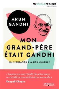 Mon grand-père était Gandhi : une éducation à la non-violence