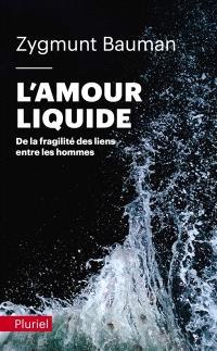 L'amour liquide : de la fragilité des liens entre les hommes