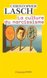 La culture du narcissisme : la vie américaine à un âge de déclin des espérances. Précédé de Pour en finir avec le XXIe siècle