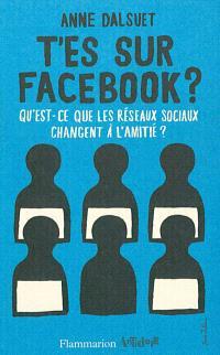 T'es sur Facebook ? : qu'est-ce que les réseaux sociaux changent à l'amitié ?