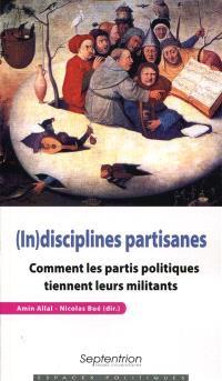 (In)disciplines partisanes : comment les partis politiques tiennent leurs militants