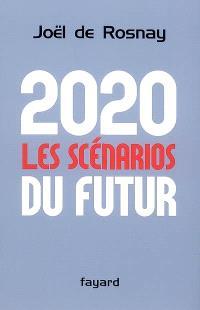 2020, les scénarios du futur : comprendre le monde qui vient
