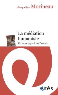La médiation humaniste : un autre regard sur l'avenir