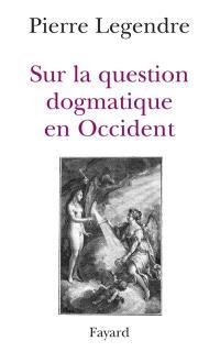 Sur la question dogmatique en Occident : aspects théoriques