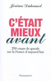 C'était mieux avant : 250 coups de gueule sur la France d'aujourd'hui
