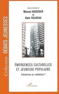 Emergences culturelles et jeunesse populaire : turbulences ou médiations ?