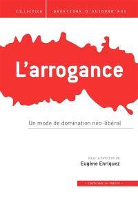 L'arrogance : un mode de domination néo-libéral