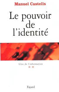 L'ère de l'information. Volume 2, Le pouvoir de l'identité