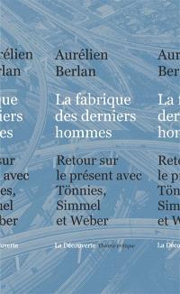 La fabrique des derniers hommes : retour sur le présent avec Tönnies, Simmel et Weber