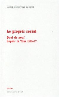 Le progrès social : quoi de neuf depuis la tour Eiffel ? : essai