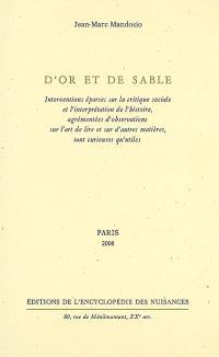 D'or et de sable : interventions éparses sur la critique sociale et l'interprétation de l'histoire, agrémentées d'observations sur l'art de lire et d'autres matières, tant curieuses qu'utiles