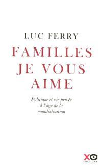 Familles, je vous aime : politique et vie privée à l'âge de la mondialisation : essai