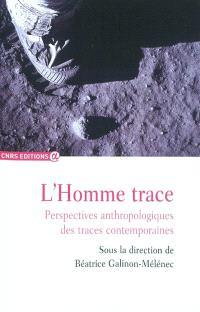 L'Homme trace, Perspectives anthropologiques des traces contemporaines