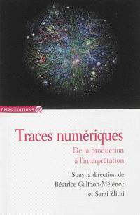 L'Homme trace, Traces numériques : de la production à l'interprétation