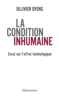 La condition inhumaine : essai sur l'effroi technologique