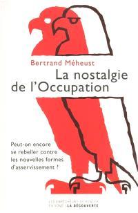 La nostalgie de l'occupation : peut-on encore se rebeller contre les nouvelles formes d'asservissement ?