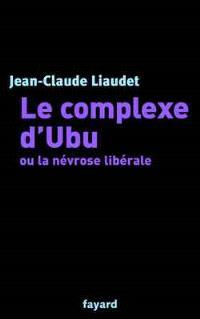 Le complexe d'Ubu ou La névrose libérale